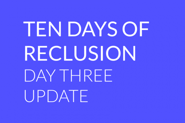 Ten Days of Reclusion – Day Three (Interactive) Update