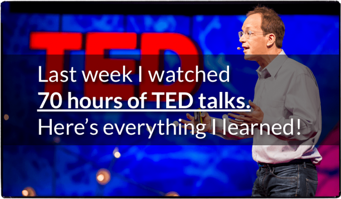 Last week I watched 70 hours of TED talks. Here's everything I learned!